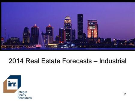 2014 Real Estate Forecasts – Industrial I1. Industrial Market Areas I2.