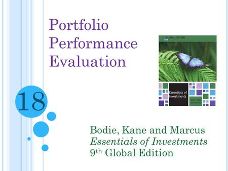 Portfolio Performance Evaluation Bodie, Kane and Marcus Essentials of Investments 9 th Global Edition 18.