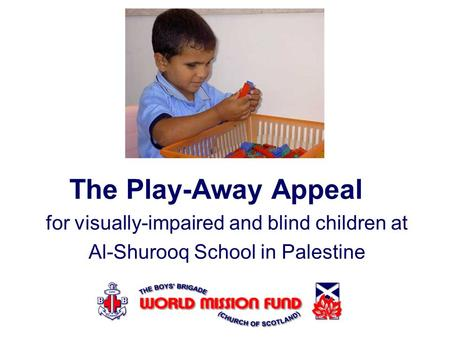 The Play-Away Appeal for visually-impaired and blind children at Al-Shurooq School in Palestine.
