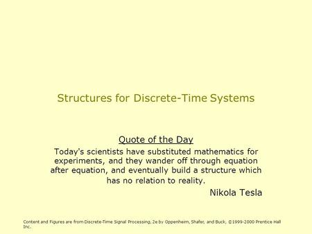 Structures for Discrete-Time Systems Quote of the Day Today's scientists have substituted mathematics for experiments, and they wander off through equation.