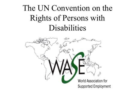 The UN Convention on the Rights of Persons with Disabilities.