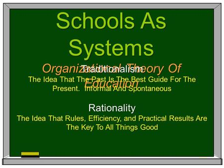 Schools As Systems Organizational Theory Of Education Traditionalism The Idea That The Past Is The Best Guide For The Present. Informal And Spontaneous.