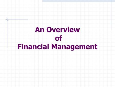 An Overview of Financial Management. An Overview of Financial Management Objectives What is finance Duties of a financial staff person Forms of business.