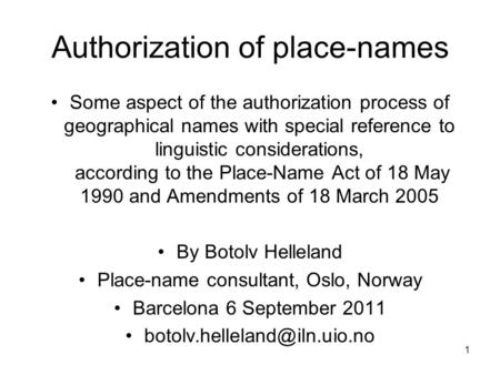 Authorization of place-names Some aspect of the authorization process of geographical names with special reference to linguistic considerations, according.