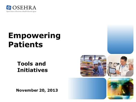 Empowering Patients Tools and Initiatives November 20, 2013.