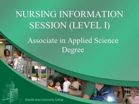 NURSING INFORMATION SESSION (LEVEL I) Associate in Applied Science Degree.