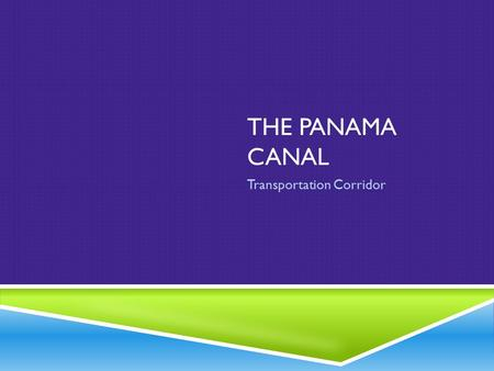 THE PANAMA CANAL Transportation Corridor. FACTS ABOUT THE CANAL  France began work on the canal in 1881, but had to stop because of engineering problems.