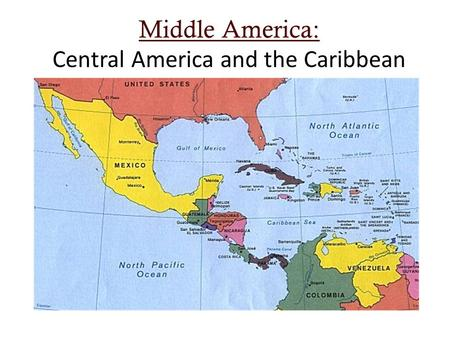 Middle America: Middle America: Central America and the Caribbean.