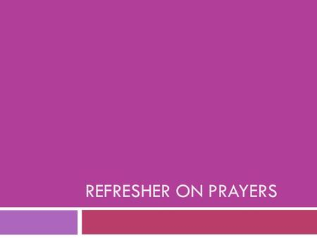 REFRESHER ON PRAYERS. What are the 5 types of Prayers 1. Prayer of Thanksgiving 2. Prayer of Intercession 3. Prayer of Blessing and Adoration 4. Prayer.