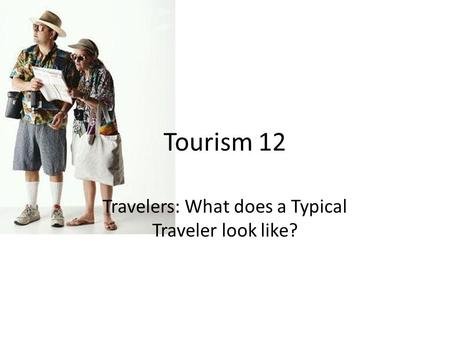 Travelers: What does a Typical Traveler look like?