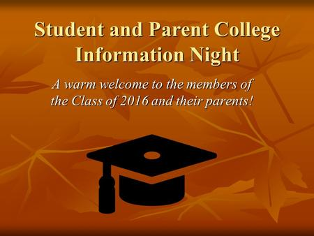 Student and Parent College Information Night A warm welcome to the members of the Class of 2016 and their parents!