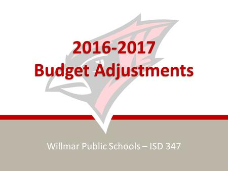 Willmar Public Schools – ISD 347 2016-2017 Budget Adjustments.