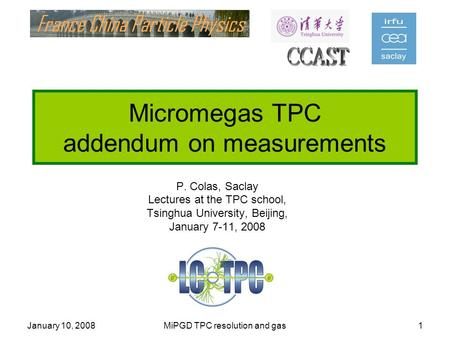 January 10, 2008MiPGD TPC resolution and gas1 Micromegas TPC addendum on measurements P. Colas, Saclay Lectures at the TPC school, Tsinghua University,