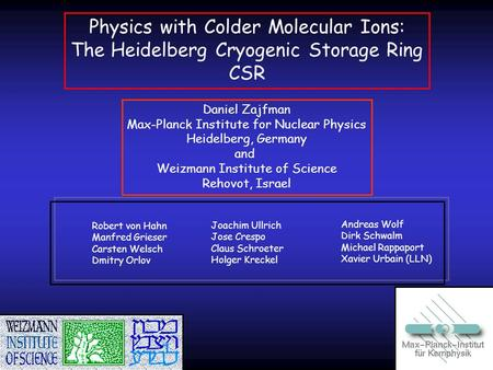 Daniel Zajfman Max-Planck Institute for Nuclear Physics Heidelberg, Germany and Weizmann Institute of Science Rehovot, Israel Physics with Colder Molecular.