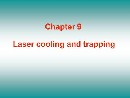 Chapter 9 Laser cooling and trapping