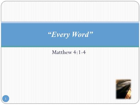 "Matthew 4:1-4 ""Every Word"" 1. Matthew 4:1-4 ""1 Then was Jesus led up of the Spirit into the wilderness to be tempted of the devil. 2 And when he had fasted."