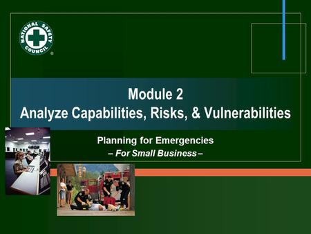 Module 2 Analyze Capabilities, Risks, & Vulnerabilities Planning for Emergencies – For Small Business –