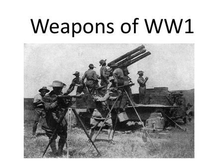 Weapons of WW1. Modern Weapons Machine Guns The development of Machine guns made crossing no-mans land nearly impossible.