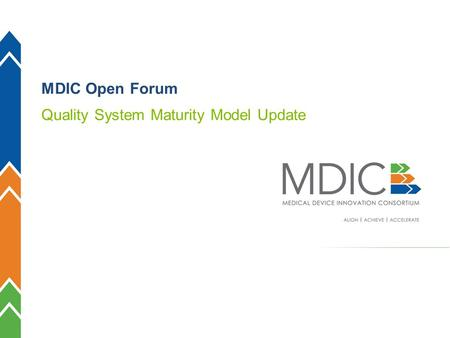MDIC 1 MDIC Open Forum Quality System Maturity Model Update.