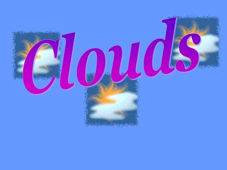 Hear a Music Clip. Cloud Classification 1. Based on Altitude 2.Appearance from the ground LATIN ROOTS Cirrus - Curl of hair -Wispy fibers or Feathery.