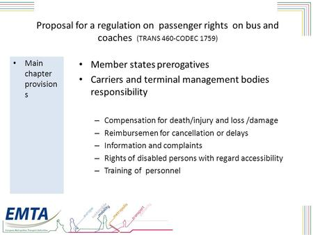 Proposal for a regulation on passenger rights on bus and coaches (TRANS 460-CODEC 1759) Member states prerogatives Carriers and terminal management bodies.