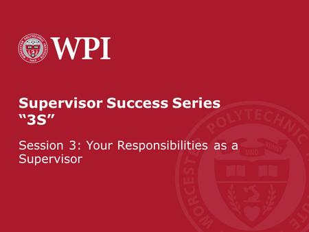 "Supervisor Success Series ""3S"" Session 3: Your Responsibilities as a Supervisor."