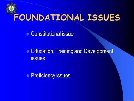 FOUNDATIONAL ISSUES Constitutional issue Education, Training and Development issues Proficiency issues.