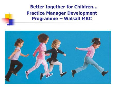 Practice Manager Development Programme – Walsall MBC Better together for Children…