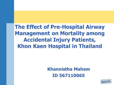 Khannistha Mahem ID 567110065 The Effect of Pre-Hospital Airway Management on Mortality among Accidental Injury Patients, Khon Kaen Hospital in Thailand.