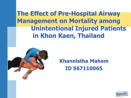 Khannistha Mahem ID 567110065 The Effect of Pre-Hospital Airway Management on Mortality among Unintentional Injured Patients in Khon Kaen, Thailand.