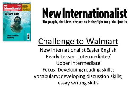 Challenge to Walmart New Internationalist Easier English Ready Lesson: Intermediate / Upper Intermediate Focus: Developing reading skills; vocabulary;