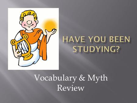 Vocabulary & Myth Review. SynonymsAntonymsExamplesDefinitionsParts of Speech Story Maps 100 200 300 400 500.