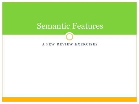 A FEW REVIEW EXERCISES Semantic Features. 1. Do the exercises found at: 1.  NLP_mean1.html