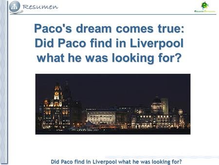 Did Paco find in Liverpool what he was looking for? Paco's dream comes true: Did Paco find in Liverpool what he was looking for?