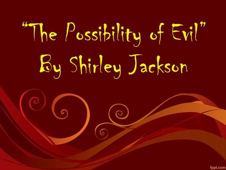 possibility of evil shirley jackson essay Possibility of evil - eoe10 essays the pace of the possibility of evil creates a suspense that holds the readers attention shirley ackson does this by using.