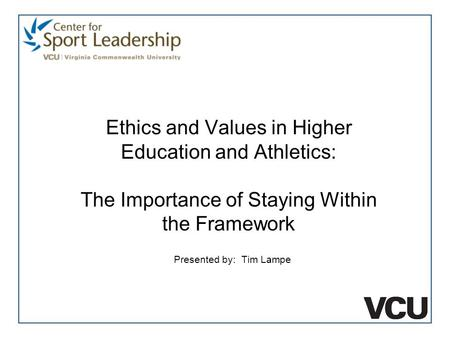 Presented by: Tim Lampe Ethics and Values in Higher Education and Athletics: The Importance of Staying Within the Framework.