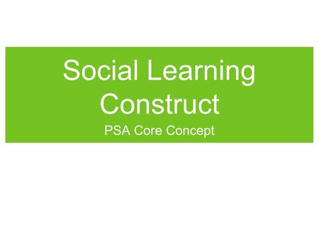 Social Learning Construct PSA Core Concept. Have a problem?