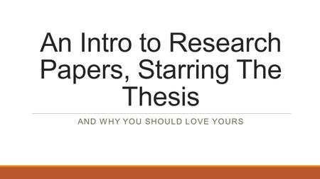 An Intro to Research Papers, Starring The Thesis AND WHY YOU SHOULD LOVE YOURS.