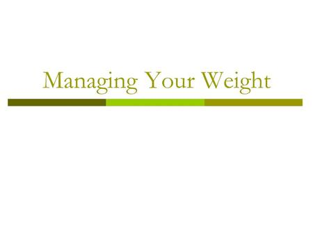 Managing Your Weight. Calories  Calories are a unit to measure energy; measures calories in food and the energy that your body burns  How many calories.