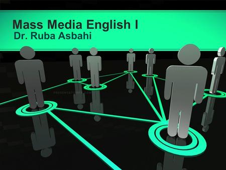 Mass Media English I Dr. Ruba Asbahi. Copyright 2008 PresentationFx.com | Redistribution Prohibited | Image © 2008 clix/sxc.hu | This text section may.