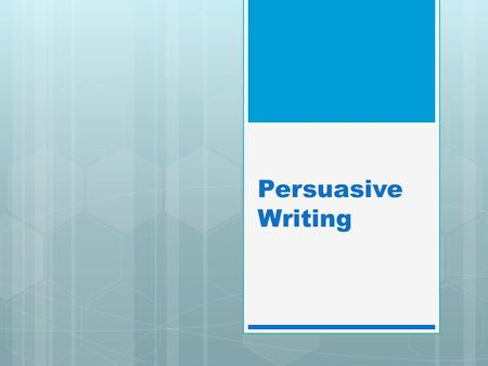 Persuasive Writing. We are learning to:  Identify and write/assess our persuasive essays What we are looking for today  able to consider both sides.