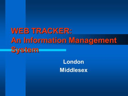 WEB TRACKER: An Information Management System London Middlesex.