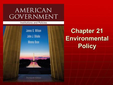 Chapter 21 Environmental Policy. Copyright © 2013 Cengage WHO GOVERNS? WHO GOVERNS? 1.Why have environmental issues become so important in American politics.