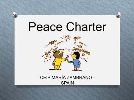 Peace Charter CEIP MARÍA ZAMBRANO - SPAIN. 1. We must make at least one person happy each day.