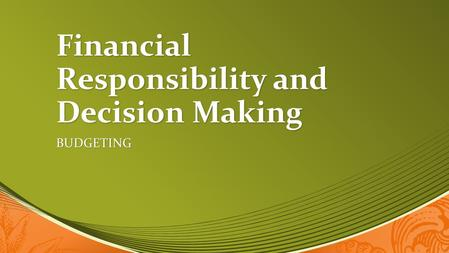 Financial Responsibility and Decision Making BUDGETING.