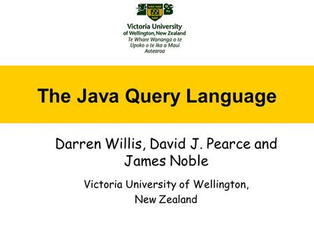 The Java Query Language Darren Willis, David J. Pearce and James Noble Victoria University of Wellington, New Zealand.