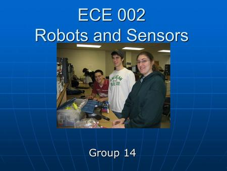 ECE 002 Robots and Sensors Group 14. Objectives Research sensors and their usefulness to analyze data Research sensors and their usefulness to analyze.