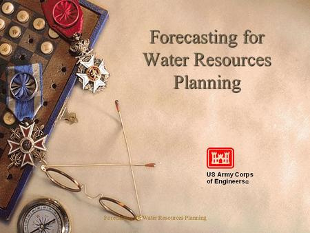 Forecasting for Water Resources Planning. Learning Objective(s):  The student will:  Understand the need for forecasts.  Be able to describe what a.