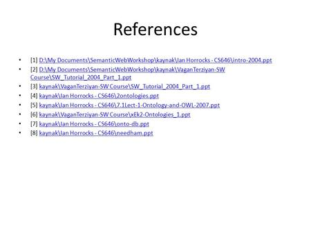 References [1] D:\My Documents\SemanticWebWorkshop\kaynak\Ian Horrocks - CS646\intro-2004.pptD:\My Documents\SemanticWebWorkshop\kaynak\Ian Horrocks -