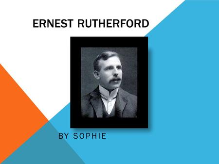 ERNEST RUTHERFORD BY SOPHIE. PERSONAL PROFILE Date of birth- 30 th of August 1871 – 19 th of October 1937 From- New Zealand, UK, Canada Fields- Physics,